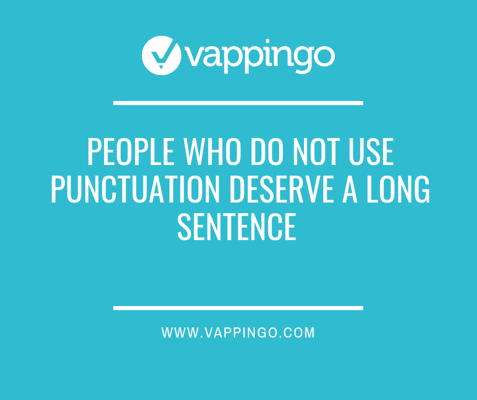 People who do not use punctuation deserve a long sentence