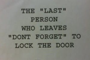 "Reads: The ""last"" person who leaves ""don't forget"" to lock the door"