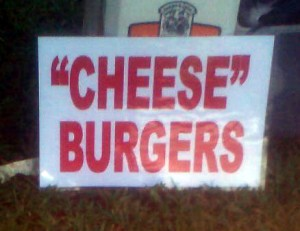 "Reads: ""cheese"" burgers"