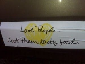 Reads: Love people. Cook them. Tasty food.