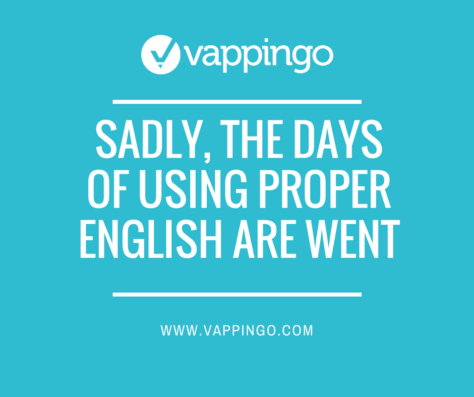 "Grammar mistakes: ""sadly the days of using proper grammar are went"""