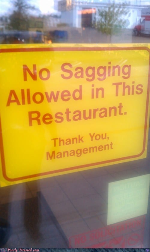"Sign reads: ""No sagging allowed in this restaurant"""
