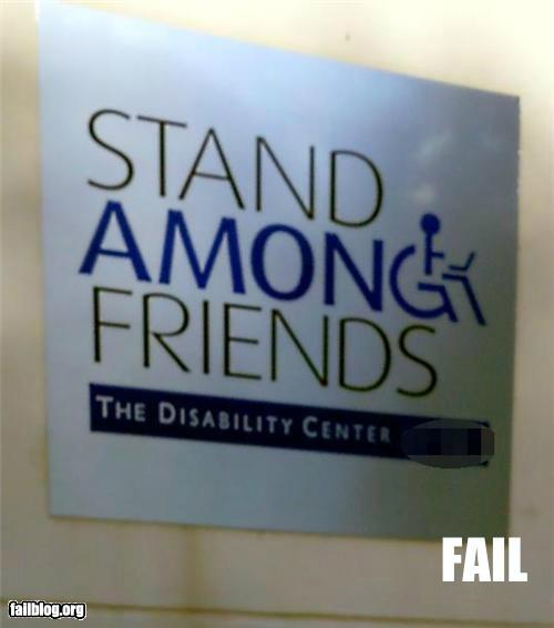"Slogan fail shows disabled character and the words: ""stand among friends"""