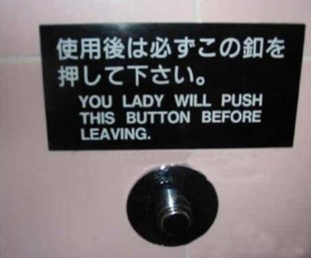 "Sign reads: ""you lady will push this button before leaving"""