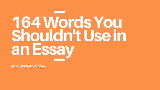 Words and phrases you shouldn't use in an essay