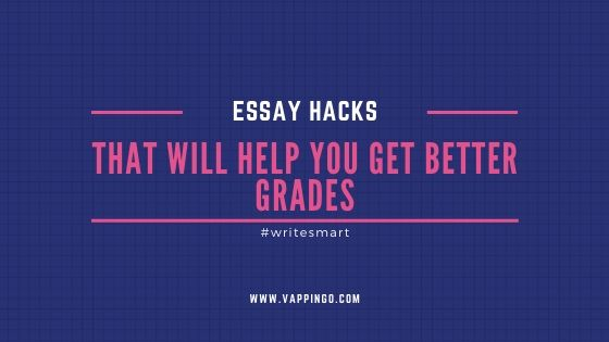 Essay hacks that will help you get better grades